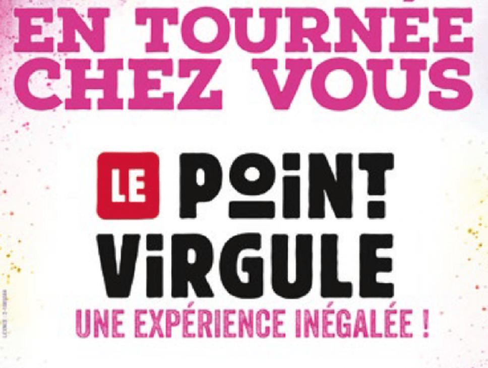 SPECTACLE D'HUMOUR - LE POINT VIRGULE FAIT SA TOURNÉE