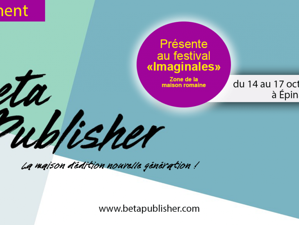 RENCONTRE AVEC 'BETA PUBLISHER' LA MAISON D'ÉDITION NOUVELLE GÉNÉRATION SUR LE SALON 'LES IMAGINALES'