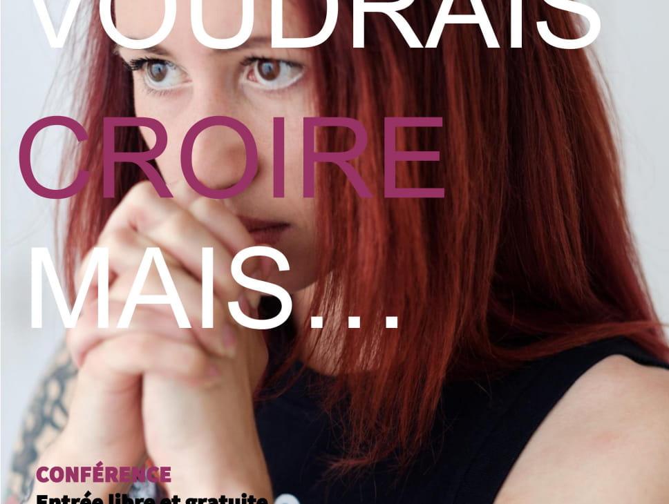 CONFÉRENCE - JE VOUDRAIS CROIRE, MAIS...